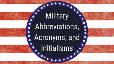 Military Abbreviations, Acronyms, & Initialisms